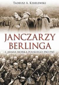Janczarzy Berlinga. 1. Armia Wojska Polskiego 1943-1945 - Kisielewski Tadeusz A.