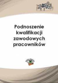 Podnoszenie kwalifikacji zawodowych pracowników - Frączek Monika, Kaleta Joanna