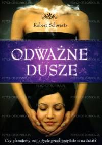 Robert Schwartz - Odważne Dusze: Czy planujemy swoje życie przed przyjściem na świat [eBook PL]