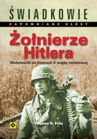 Żołnierze Hitlera. Wehrmacht na frontach II wojny światowej - Fritz Stephen G.