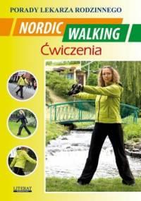 Nordic Walking. Ćwiczenia. Porady lekarza rodzinnego - Chojnowska Emilia