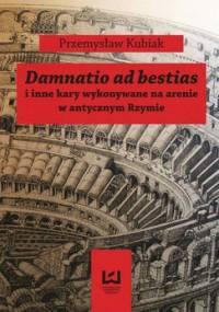 Damnatio ad bestias i inne kary wykonywane na arenie w antycznym Rzymie - Kubiak Przemysław