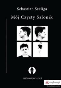 Mój Czysty Salonik. Zbiór opowiadań - Szeliga Sebastian
