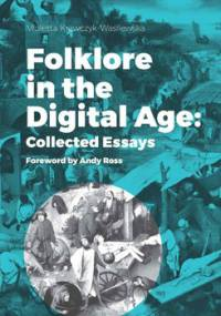 Folklore in the Digital Age: Collected Essays. Foreword by Andy Ross - Krawczyk-Wasilewska Violetta