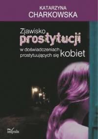 Zjawisko prostytucji w doświadczeniach prostytuujących się kobiet - Charkowska Katarzyna