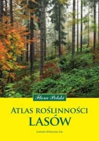 Atlas Roślinności Lasów. Flora Polski - Witkowska-Żuk Leokadia