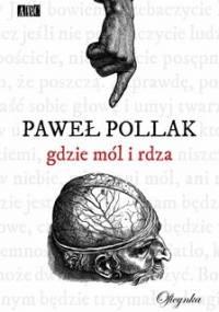 Gdzie mól i rdza - Pollak Paweł