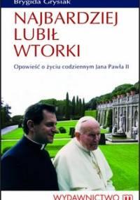 Najbardziej lubił wtorki. Opowieść o życiu codziennym Jana Pawła II - Grysiak Brygida, Mokrzycki Mieczysław