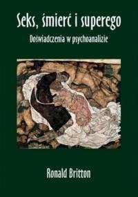 Britton R. - Seks, śmierć i superego. Doświadczenia w psychoanalizie.