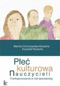 Płeć kulturowa nauczycieli - Chomczyńska-Rubacha Mariola, Rubacha Krzysztof