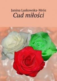 Cud miłości - Mróz-Laskowska Janina