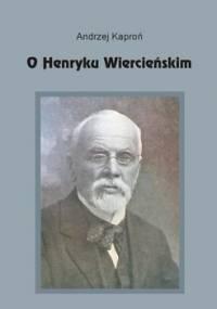 O Henryku Wiercieńskim - Kaproń Andrzej