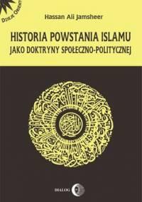 Historia powstania islamu jako doktryny społeczno-politycznej - Jamsheer Hassan Ali