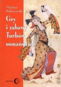 Gry i zabawy Turków osmańskich - Bałczewski Marian
