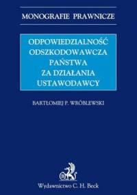 Odpowiedzialność odszkodowawcza państwa za działania ustawodawcy - Wróblewski Bartłomiej