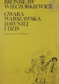 Wieczorkiewicz B. - Gwara warszawska dawniej i dziś