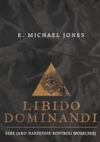 Jones E. M. - Libido dominandi; Seks jako narzędzie kontroli społecznej