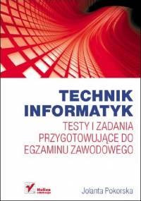 Jolanta Pokorska - Technik informatyk. Testy i zadania przygotowujące do egzaminu zawodowego