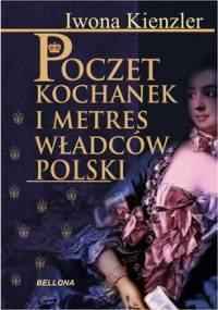 Poczet kochanek i metres władców Polski - Kienzler Iwona