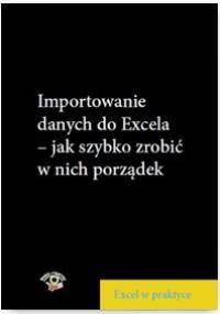 Importowanie danych do Excela – jak szybko zrobić w nich porządek - Szeliga Marcin