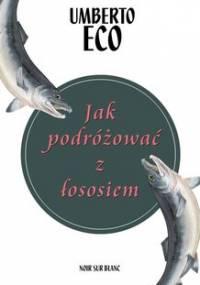Jak podróżować z łososiem - Eco Umberto