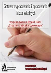 """Wypracowania - Roald Dahl """"Charlie i fabryka czekolady"""" - Opracowanie zbiorowe"""
