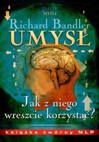 Richard Bandler - Umysł, jak z niego wreszcie korzystać [eBook PL]
