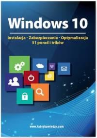 Windows 10. Instalacja, zabezpieczanie, optymalizacja. 51 porad i trików - Opracowanie zbiorowe