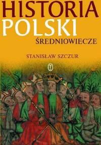Stanisław Szczur - Historia Polski: Średniowiecze