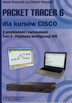 Packet Tracer 6 dla kursów CISCO. Z przykładami i ćwiczeniami. Tom 2. Podstawy konfiguracji IOS - Smyczek Marek, Wszelaki Robert