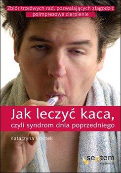 Jak leczyć kaca, czyli syndrom dnia poprzedniego - Wrotek Katarzyna
