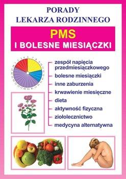 PMS i bolesne miesiączki. Porady lekarza rodzinnego - Opracowanie zbiorowe