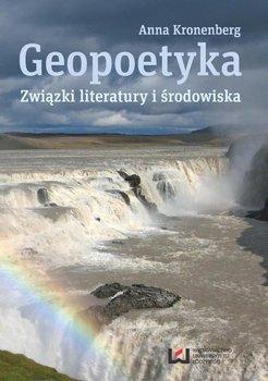 Geopoetyka. Związki literatury i środowiska - Kronenberg Anna