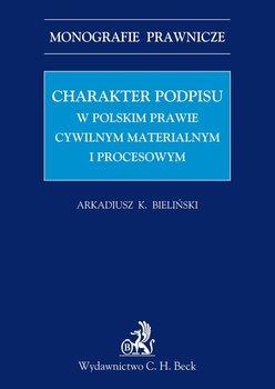 Charakter Podpisu w Polskim Prawie Cywilnym, Materialnym i Procesowym - Bieliński Arkadiusz Krzysztof