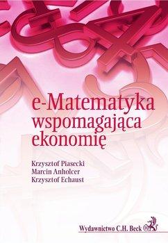 e-Matematyka wspomagająca ekonomię - Anholcer Marcin, Piasecki Krzysztof, Echaust Krzysztof