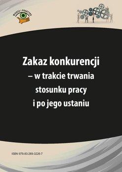 Zakaz konkurencji - w trakcie trwania stosunku pracy i po jego ustaniu - Jaroszewska-Ignatowska Iwona