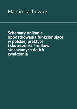Schematy unikania opodatkowania funkcjonujące w polskiej praktyce i skuteczność środków stosowanych do ich zwalczania - Lachowicz Marcin