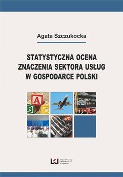 Statystyczna ocena znaczenia sektora usług w gospodarce Polski - Szczukocka Agata