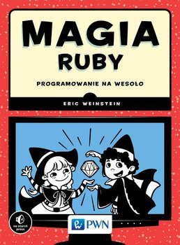 Magia Ruby. Programowanie na wesoło - Weinstein Eric