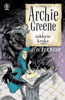 Archie Greene. Tom 3. Archie Greene i zaklęcie kruka - Everest D.D.
