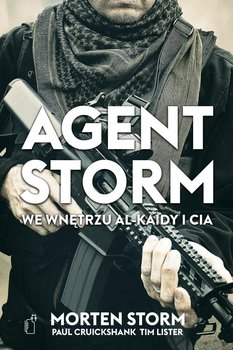 Agent Storm. We wnętrzu Al-Kaidy i CIA - Storm Morten, Cruickshank Paul, Lister Tim
