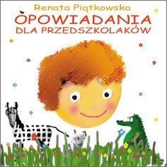 Opowiadania dla przedszkolaków - Piątkowska Renata