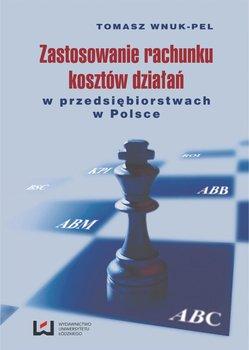 Zastosowanie rachunku kosztów działań w przedsiębiorstwach w Polsce - Wnuk-Pel Tomasz