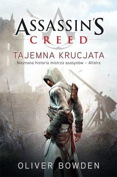 Tajemna krucjata. Assassin's Creed. Tom 3 - Bowden Oliver