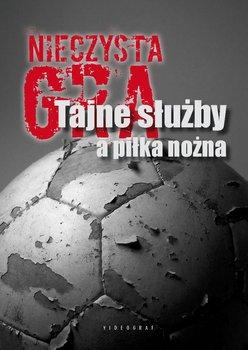 Nieczysta gra. Tajne służby a piłka nożna - Ligarski Sebastian, Majchrzak Grzegorz