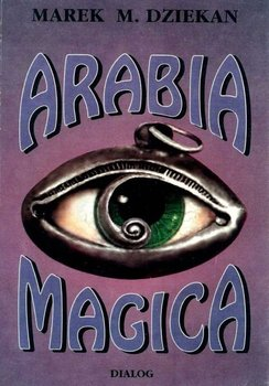 Arabia magica. Wiedza tajemna u Arabów przed islamem - Dziekan Marek