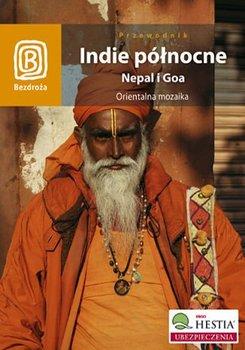 Indie północne. Nepal i Goa. Orientalna mozaika - Opracowanie zbiorowe