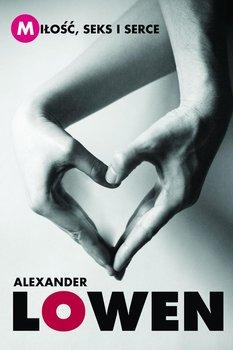 Miłość, seks i serce - Lowen Alexander