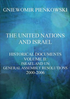 The United Nations and Israel. Historical Documents. Volume 3: Israel and UN General Assembly Resolutions 2000-2006 - Pieńkowski Gniewomir