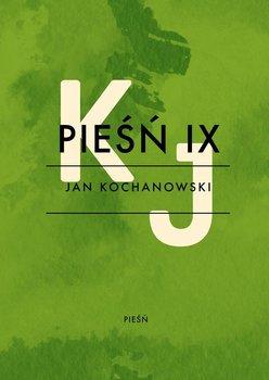Pieśń IX - Kochanowski Jan
